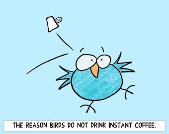 Cup of Instant Coffee and the Blue Bird mug or  print