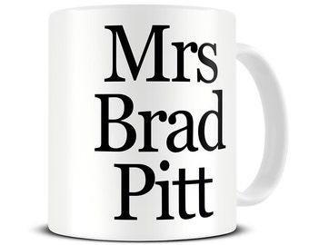 Mrs Brad Pitt Coffee Mug - Gift for Her - Mom Mug - Mum Mug - Mom Gifts - MG568
