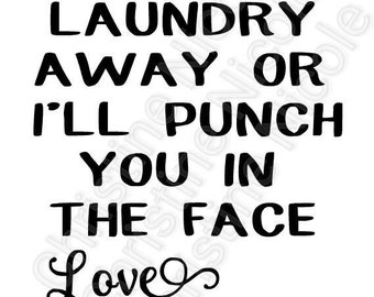 Put your laundry away or i'll punch you in the face love mom SVG file instant download