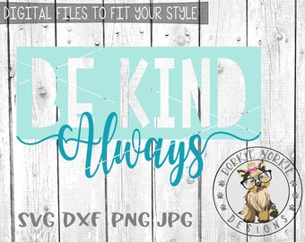 Be Kind Always - svg, dxf, png, jpg - love, inspirational, spiritual, uplifting, script,  Cricut, Studio Cutable file