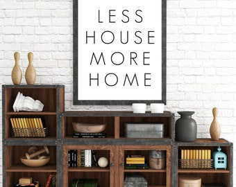 Less House More Home, Black and White, Poster Printable, Home Decor, Wall Art, Home Print, Typography Poster Art, Home Sign, Printable Art