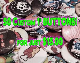 """50 Custom 1"""" BUTTONS!"""