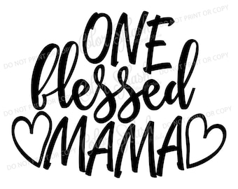 One blessed mama svg, dxf, png, eps cutting file, silhouette cameo, cuttable, clipart