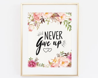 Printable Wall Art, Never give up, Motivational Quote, Inspirational quote, Typography Print, Quote Art, Dorm Decor, Study Motivation Print