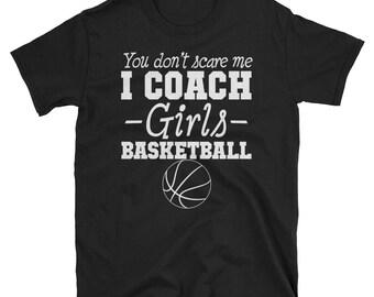 You Don't Scare Me I Coach GIRLS BASKETBALL T-Shirt