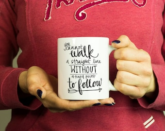 You can't walk a straight line without a fixed point to follow Mug, Coffee Mug Rude Funny Inspirational Love Quote Coffee Cup D605