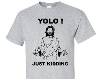 YOLO - Just Kidding Comical Jesus Shirt