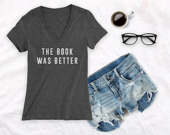 The Book Was Better Shirt, book lover gift, gift for book worm, women's book shirt, book lover shirt