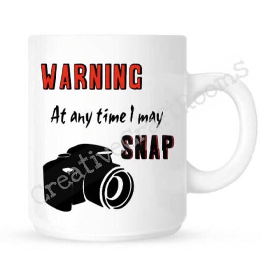 Photographer Mug, I just might snap, At any time I may snap, Photography lover, Photography mug, Funny Camera coffee mug, Photographer gift