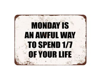"""Monday Is An Awful Way To Spend 1/7 Of Your Life. - Vintage Look 9"""" X 12"""" Metal Sign"""