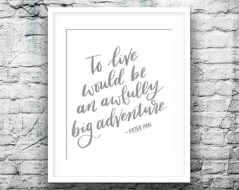 to live would be an awfully big adventure - peter pan - disney - grey gender neutral - instant download - quote - nursery