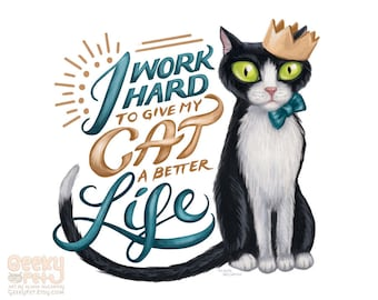"""I work hard to give my cat a better life - 8 x 10"""" print of a black and white tuxedo cat with hand lettered text"""
