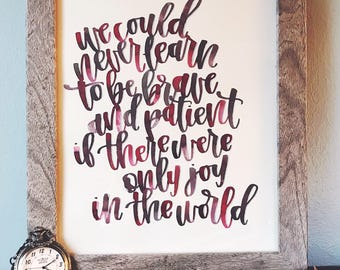 We could never learn to be brave and patient if there were only joy in the world | Watercolor Calligraphy Quote | Bravery Quote | Handmade