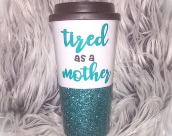 tired as a mother glitter cup // travel coffee cup // coffee tumbler // glitter to go cup // glitter coffee mug // toddler mom tumbler / mom