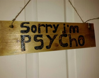 Sorry I'm Psycho sign wall hanger