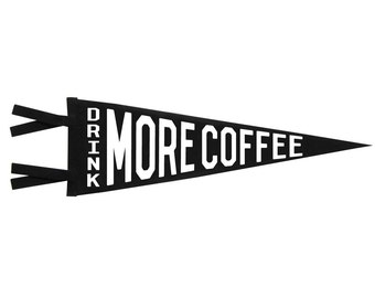 Felt Pennant - Drink More Coffee