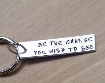 Be the change you wish to see - Hand stamped key chain - Be the change - Gift for her - Gift for him - Stocking stuffer - Change the world