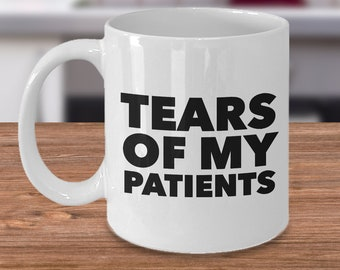 Funny Doctor Gifts Coffee Mug Physical Therapist Gift - Physician - Tears of My Patients Therapist Mug Ceramic Coffee Cup - Nurse Gift Ideas