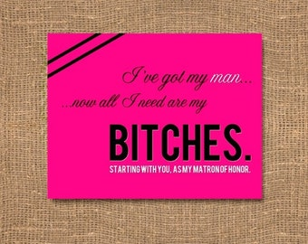 Will you be my Matron of Honor / Maid of Honor Card / Will you be my Card / I've got my Man / Be my BITCH for a day / Pink Bridesmaid Card