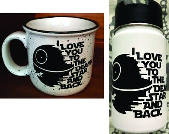 "Custom, Star Wars inspired, "" I love you to the death star and back,"" 14 oz ceramic coffee mug or 12 oz insulated tumbler"