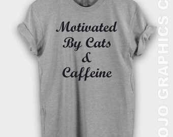 Motivated by cats and caffeine - Cat shirts, Coffee shirt, cat shirt, Funny pet gift, gift for her, Womens tshirt, Pet mom, cats, cat lover