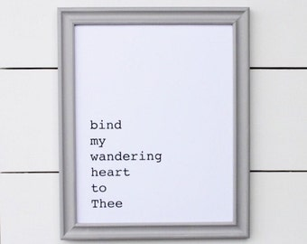 bind my wandering heart to Thee. art print. 8x10