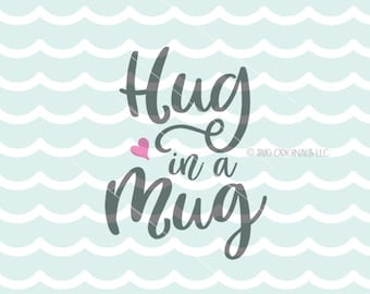 Hug In A Mug SVG Coffee SVG Vector File. Cricut Explore & more. Hug In A Mug Coffee Tea Hot Cocoa Mug SVG