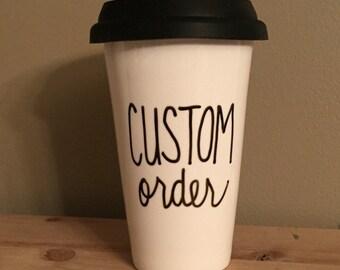 Custom travel mug,Custom order,  travel mug, Funny travel mug, custom travel mug, ceramic travel mug, statement mug, message mug