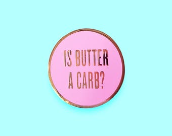Is Butter A Carb?   Mean Girls Hard Enamel Lapel Pin