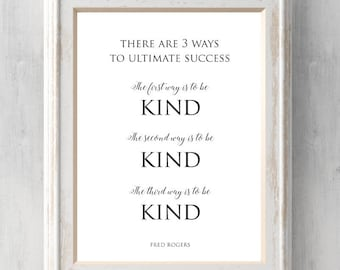 Mr. Rogers Print. There are 3 ways to ultimate success.  Be Kind. Mister Rogers.  Motivational.  All Prints BUY 2 GET 1 FREE!