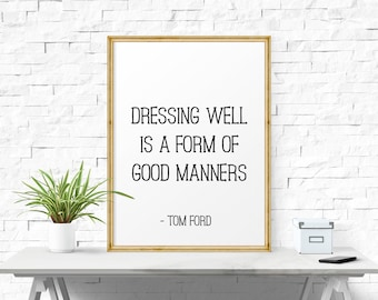 Typography Art Print, Dressing Well Is A Form Of Good Manners, Tom Ford, Fashion Wall Art, Bedroom Wall Art, Digital Art Print