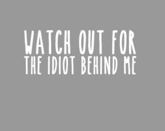 Rae Dunn Inspired Bumper Sticker / Back Window Sticker - (White) Watch out for the Idiot behind me