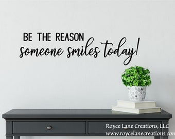 Be the Reason Someone Smiles Today Wall Decal - Smile Decal -Happy Wall Decal-Inspirational Wall Decal-Inspirational Decals-Happiness Quotes