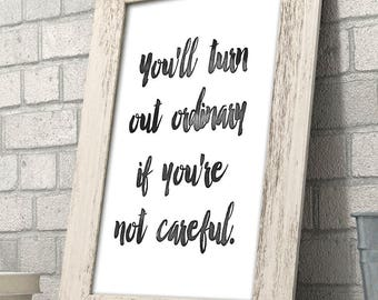You'll Turn Out Ordinary if You're Not Careful - 11x14 Unframed Typography Art Print - Great Inspirational Gift