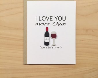 Funny Anniversary Card, I Love You More Than Wine, Funny Valentines Day Card, Funny Love Card, Wine Birthday Card