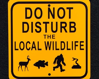 Do Not Disturb the Local Wildlife Metal Sign Bigfoot Sasquatch Finding Bigfoot Property Marker Outdoor Indoor Sign