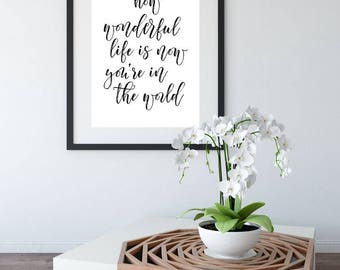 How Wonderful Life Is Now You're In The World, Printable Poster, Wall Art, Typography, Inspiration Poster, Printable Quote, Motivational Art