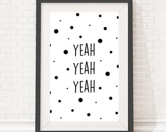 Digital download artwork, typography quote design, print poster for home, Yeah Yeah Yeah slogan, A4 and A3 size