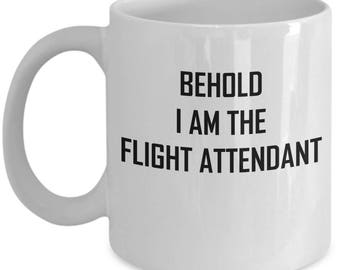 Flight Attendant Mug - Behold I Am The - Funny Proud Coffee Cup
