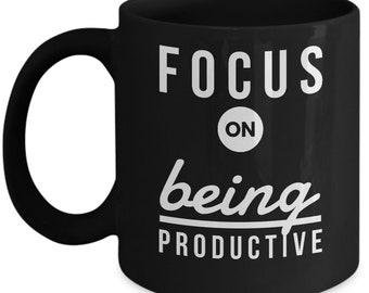 Focus on being Productive Mug, Productivity Mug, Focus on Productivity, Productive Coffee Mug, Focus Mug, Focus Coffee mug, Productivity Mug