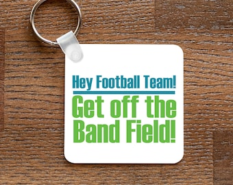 Get Off the Band Field - Funny Marching Band Themed Keychain