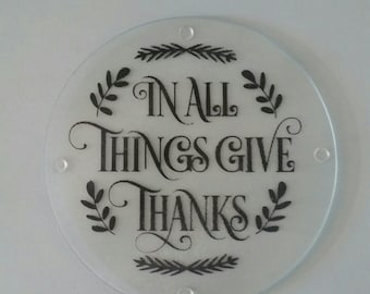 "Clear Glass Cutting Board/ Hot Plate Trivet, ""In All Things Give Thanks"""