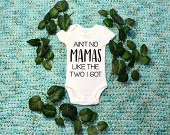 Lesbian Bodysuit, Lesbian Moms, Ain't no mamas like the two I got, Two Moms, Two Mommies, LGBT Baby Outfit, Two Mommys, Baby shower gift