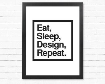 Design Poster - Eat, Sleep, Design, Repeat - Downloadable Poster - Digital Print - Printable Wall Art- Instant Download Type Poster