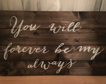 "Rustic Wall Sign ""You will forever be my always"" Large Hand Painted Wood Sign"