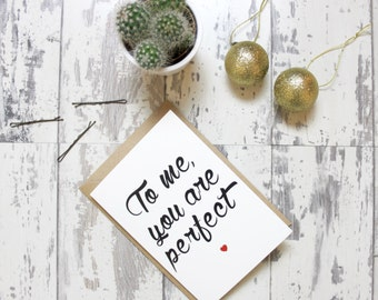To me, you are perfect greetings card