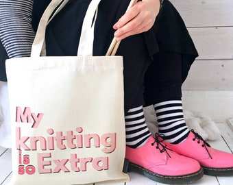 My Knitting Is So Extra | Knitting Bag | Knitting Tote | Yarn Storage | Knitting Gift | Gift For Knitters | Knitting Accessories