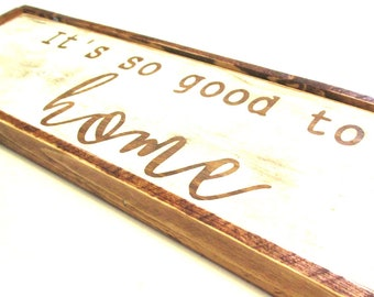 It's so good to be home rustic wooden sign.  Ready to ship wooden sign.  Sign for home, new home, housewarming wedding gift.  Farmhouse sign