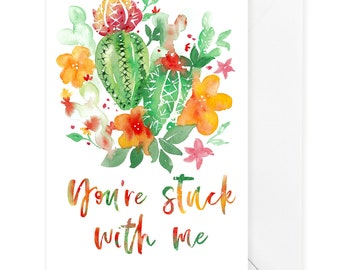 You're stuck with me, Funny Love card, Cactus card, Love Card, Card for Him, Anniversary Card, Valentine Card, Valentines Day Card