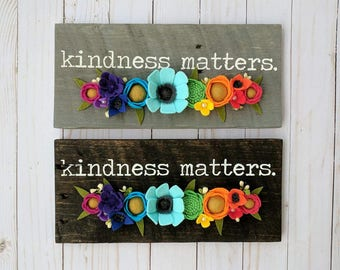 Kindness matters sign with felt flowers